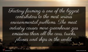 Joan Jett quote : Factory farming is one ...
