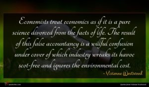 Vivienne Westwood quote : Economists treat economics as ...