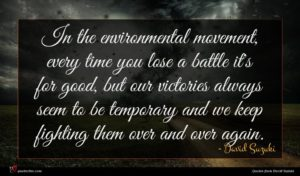 David Suzuki quote : In the environmental movement ...
