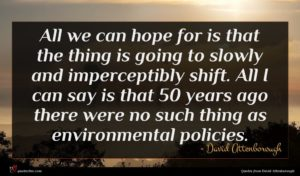 David Attenborough quote : All we can hope ...