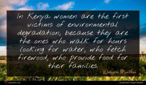 Wangari Maathai quote : In Kenya women are ...
