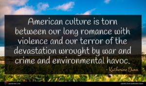 Katherine Dunn quote : American culture is torn ...