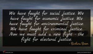 Barbara Boxer quote : We have fought for ...