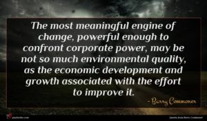 Barry Commoner quote : The most meaningful engine ...