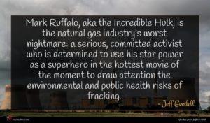 Jeff Goodell quote : Mark Ruffalo aka the ...