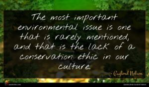 Gaylord Nelson quote : The most important environmental ...
