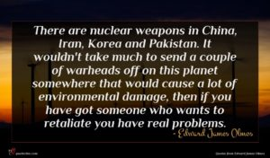 Edward James Olmos quote : There are nuclear weapons ...