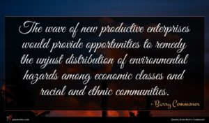 Barry Commoner quote : The wave of new ...