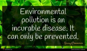 Barry Commoner quote : Environmental pollution is an ...