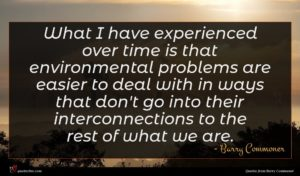 Barry Commoner quote : What I have experienced ...