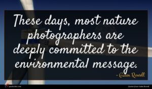 Galen Rowell quote : These days most nature ...