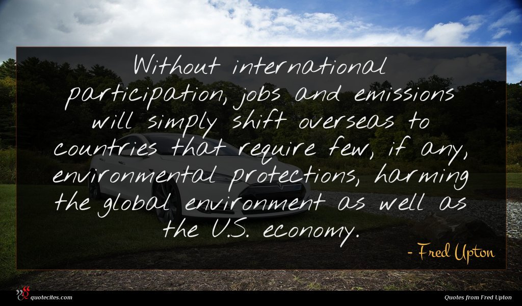 Without international participation, jobs and emissions will simply shift overseas to countries that require few, if any, environmental protections, harming the global environment as well as the U.S. economy.