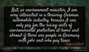 Sigmar Gabriel quote : But as environment minister ...
