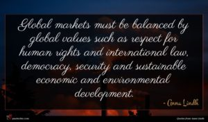 Anna Lindh quote : Global markets must be ...