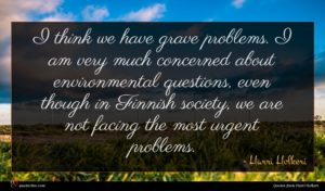 Harri Holkeri quote : I think we have ...