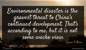 James Fallows quote : Environmental disaster is the ...