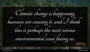 Bill Nye quote : Climate change is happening ...