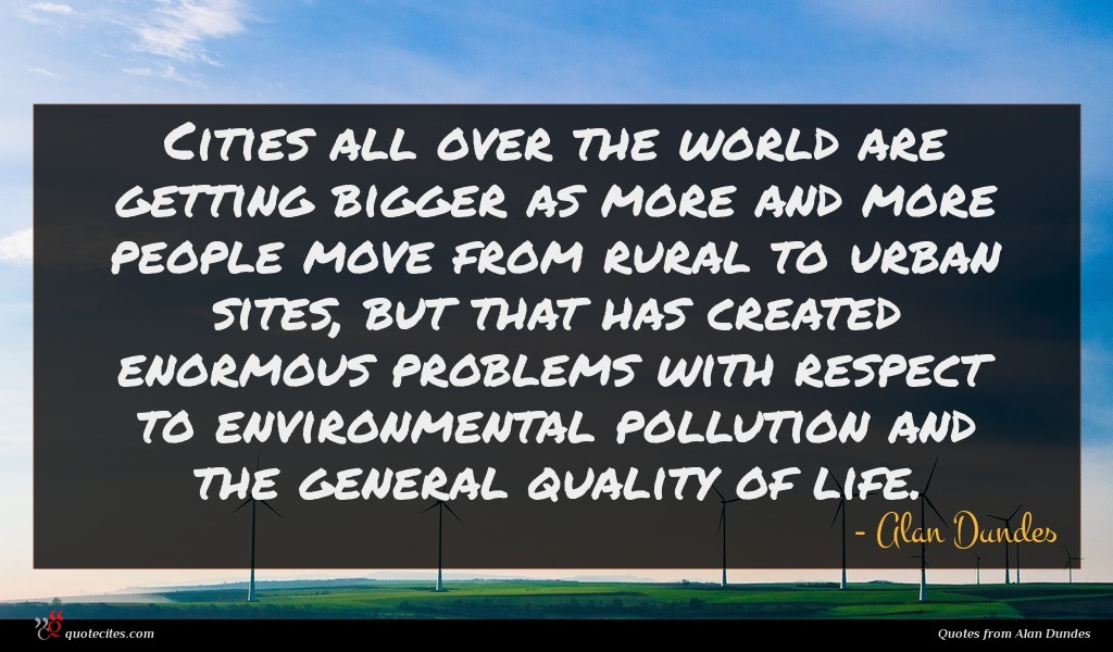 Cities all over the world are getting bigger as more and more people move from rural to urban sites, but that has created enormous problems with respect to environmental pollution and the general quality of life.