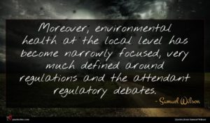 Samuel Wilson quote : Moreover environmental health at ...