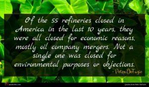 Peter DeFazio quote : Of the refineries closed ...