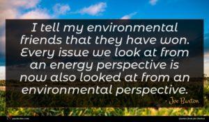 Joe Barton quote : I tell my environmental ...