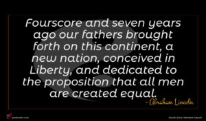 Abraham Lincoln quote : Fourscore and seven years ...