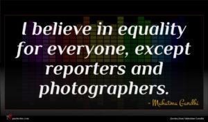 Mahatma Gandhi quote : I believe in equality ...