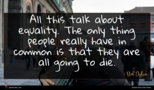 Bob Dylan quote : All this talk about ...