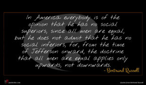Bertrand Russell quote : In America everybody is ...