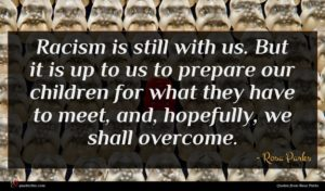 Rosa Parks quote : Racism is still with ...