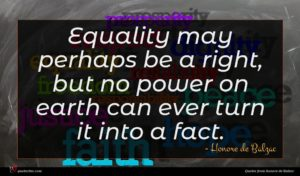 Honore de Balzac quote : Equality may perhaps be ...