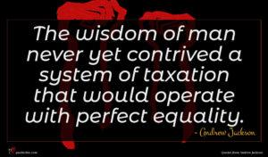 Andrew Jackson quote : The wisdom of man ...