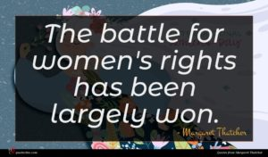 Margaret Thatcher quote : The battle for women's ...