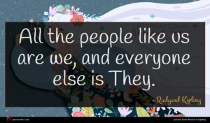 Rudyard Kipling quote : All the people like ...
