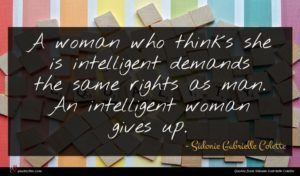 Sidonie Gabrielle Colette quote : A woman who thinks ...