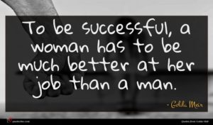 Golda Meir quote : To be successful a ...