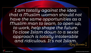 King Hussein I quote : I am totally against ...