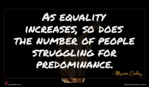 Mason Cooley quote : As equality increases so ...