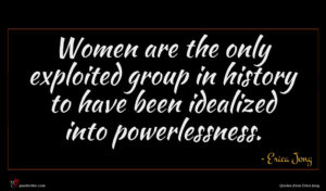 Erica Jong quote : Women are the only ...
