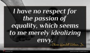 Oliver Wendell Holmes, Jr. quote : I have no respect ...