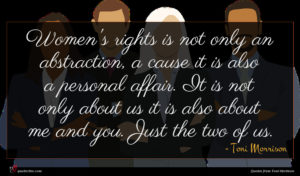 Toni Morrison quote : Women's rights is not ...