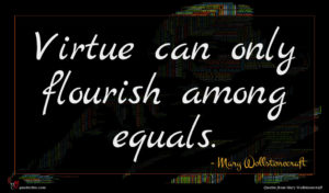 Mary Wollstonecraft quote : Virtue can only flourish ...