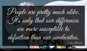 Linda Ellerbee quote : People are pretty much ...