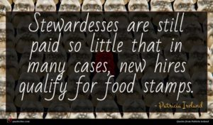 Patricia Ireland quote : Stewardesses are still paid ...
