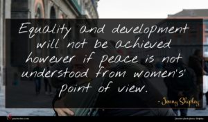 Jenny Shipley quote : Equality and development will ...