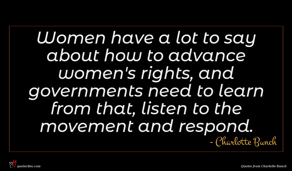 Women have a lot to say about how to advance women's rights, and governments need to learn from that, listen to the movement and respond.