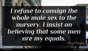 Brigid Brophy quote : I refuse to consign ...