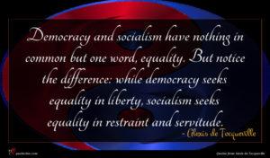 Alexis de Tocqueville quote : Democracy and socialism have ...
