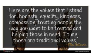 Ellen DeGeneres quote : Here are the values ...