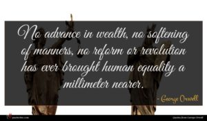 George Orwell quote : No advance in wealth ...